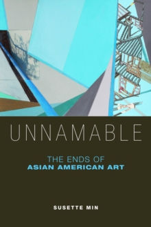 Unnamable : The Ends of Asian American Art, Hardback Book