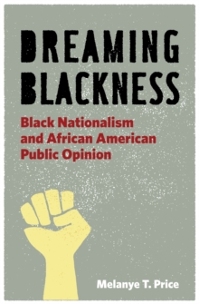 Dreaming Blackness : Black Nationalism and African American Public Opinion, Hardback Book
