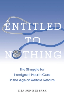 Entitled to Nothing : The Struggle for Immigrant Health Care in the Age of Welfare Reform, Paperback / softback Book