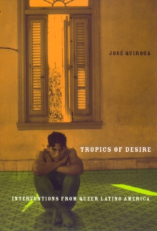 Tropics of Desire : Interventions from Queer Latino America, Paperback / softback Book