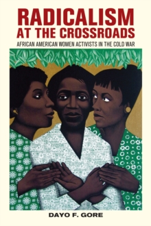 Radicalism at the Crossroads : African American Women Activists in the Cold War, Paperback / softback Book