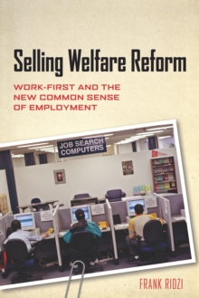 Selling Welfare Reform : Work-First and the New Common Sense of Employment, Paperback / softback Book