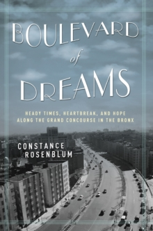 Boulevard of Dreams : Heady Times, Heartbreak, and Hope along the Grand Concourse in the Bronx, Paperback / softback Book