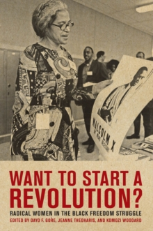 Want to Start a Revolution? : Radical Women in the Black Freedom Struggle, Paperback / softback Book