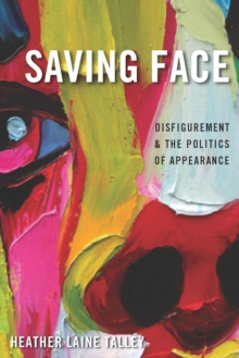 Saving Face : Disfigurement and the Politics of Appearance, Paperback / softback Book