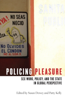 Policing Pleasure : Sex Work, Policy, and the State in Global Perspective, Paperback / softback Book