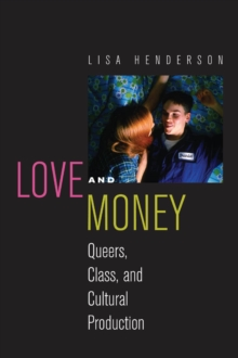 Love and Money : Queers, Class, and Cultural Production, Paperback / softback Book