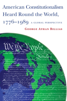 American Constitutionalism Heard Round the World, 1776-1989 : A Global Perspective, Hardback Book