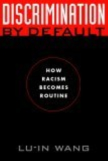 Discrimination by Default : How Racism Becomes Routine, Paperback Book