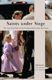 Saints Under Siege : The Texas State Raid on the Fundamentalist Latter Day Saints, Paperback Book