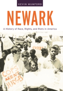 Newark : A History of Race, Rights, and Riots in America, Paperback / softback Book