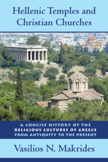 Hellenic Temples and Christian Churches : A Concise History of the Religious Cultures of Greece from Antiquity to the Present, Hardback Book