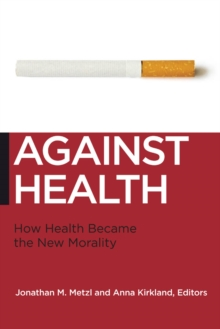 Against Health : How Health Became the New Morality, Paperback Book