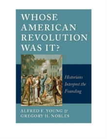Whose American Revolution Was It? : Historians Interpret the Founding, Hardback Book