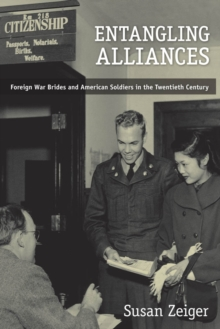 Entangling Alliances : Foreign War Brides and American Soldiers in the Twentieth Century, Hardback Book