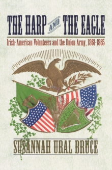 The Harp and the Eagle : Irish-American Volunteers and the Union Army, 1861-1865, Hardback Book