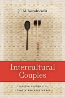 Intercultural Couples : Crossing Boundaries, Negotiating Difference, Paperback / softback Book