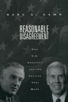 Reasonable Disagreement : Two U.S. Senators and the Choices They Make, Paperback / softback Book