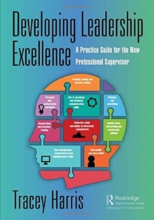 Developing Leadership Excellence : A Practice Guide for the New Professional Supervisor, Paperback / softback Book