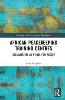 African Peacekeeping Training Centres : Socialisation as a Tool for Peace?, Hardback Book