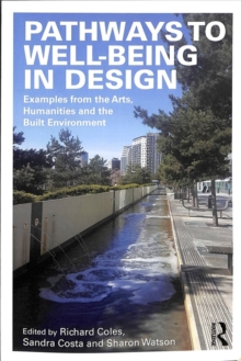 Pathways to Well-Being in Design : Examples from the Arts, Humanities and the Built Environment, Paperback / softback Book