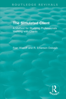The Simulated Client (1996) : A Method for Studying Professionals Working with Clients, Paperback / softback Book