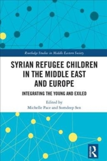 Syrian Refugee Children in the Middle East and Europe : Integrating the Young and Exiled, Hardback Book