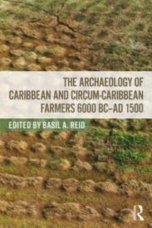 The Archaeology of Caribbean and Circum-Caribbean Farmers (6000 BC - AD 1500), Paperback / softback Book