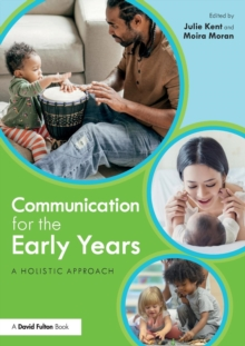 Communication for the Early Years : A Holistic Approach, Paperback / softback Book
