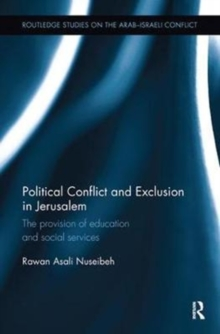 Political Conflict and Exclusion in Jerusalem : The Provision of Education and Social Services, Paperback / softback Book