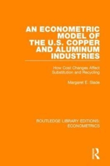 An Econometric Model of the U.S. Copper and Aluminum Industries : How Cost Changes Affect Substitution and Recycling, Hardback Book