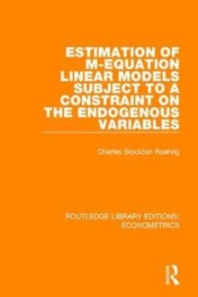 Estimation of M-equation Linear Models Subject to a Constraint on the Endogenous Variables, Hardback Book