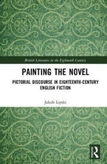 Painting the Novel : Pictorial Discourse in Eighteenth-Century English Fiction, Hardback Book