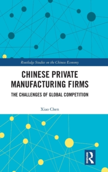 Chinese Private Manufacturing Firms : The Challenges of Global Competition, Hardback Book