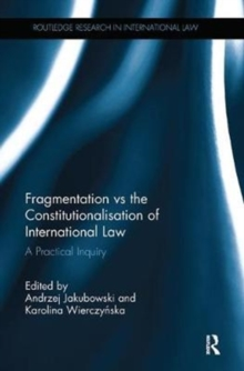 Fragmentation vs the Constitutionalisation of International Law : A Practical Inquiry, Paperback / softback Book