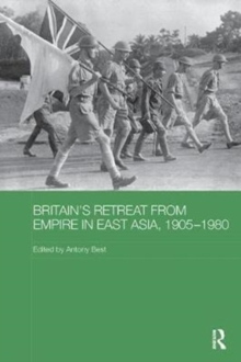 Britain's Retreat from Empire in East Asia, 1905-1980, Paperback / softback Book