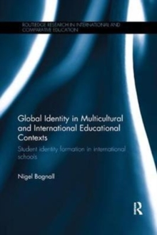 Global Identity in Multicultural and International Educational Contexts : Student identity formation in international schools, Paperback / softback Book