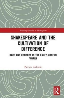 Shakespeare and the Cultivation of Difference : Race and Conduct in the Early Modern World, Hardback Book