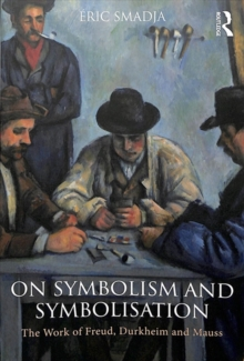 On Symbolism and Symbolisation : The Work of Freud, Durkheim and Mauss, Paperback / softback Book
