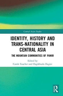 Identity, History and Trans-Nationality in Central Asia : The Mountain Communities of Pamir, Hardback Book