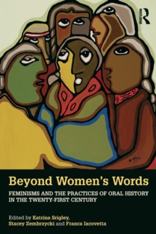 Beyond Women's Words : Feminisms and the Practices of Oral History in the Twenty-First Century, Paperback / softback Book