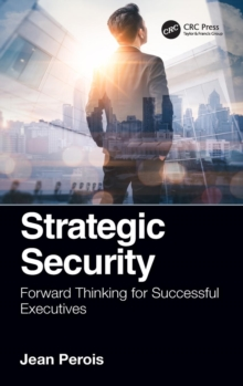 Strategic Security : Forward Thinking for Successful Executives, Hardback Book