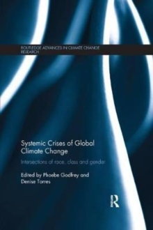 Systemic Crises of Global Climate Change : Intersections of race, class and gender, Paperback / softback Book