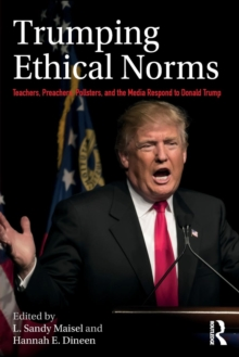 Trumping Ethical Norms : Teachers, Preachers, Pollsters, and the Media Respond to Donald Trump, Paperback Book