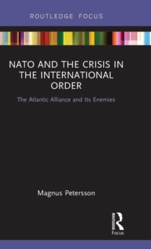 NATO and the Crisis in the International Order : The Atlantic Alliance and Its Enemies, Hardback Book
