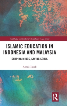 Islamic Education in Indonesia and Malaysia : Shaping Minds, Saving Souls, Hardback Book