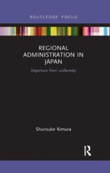 Regional Administration in Japan : Departure from uniformity, Paperback / softback Book