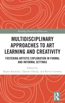 Multidisciplinary Approaches to Art Learning and Creativity : Fostering Artistic Exploration in Formal and Informal Settings, Hardback Book