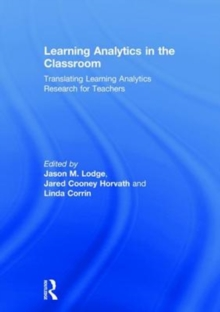 Learning Analytics in the Classroom : Translating Learning Analytics Research for Teachers, Hardback Book