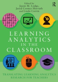 Learning Analytics in the Classroom : Translating Learning Analytics Research for Teachers, Paperback / softback Book